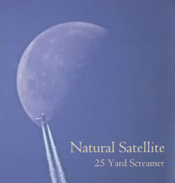 THIS WEEK I'M LISTENING TO...25 YARD SCREAMER Natural Satellite (White Knight Music)