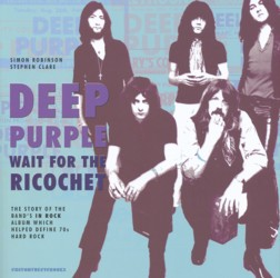'DEEP PURPLE – WAIT FOR THE RICOCHET' by Simon Robinson and Stephen Clare (Easy On The Eye Books)
