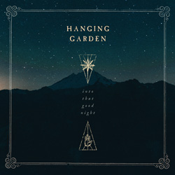 THIS WEEK I'M LISTENING TO...HANGING GARDEN 'Into That Good Night' (Lifeforce Records)