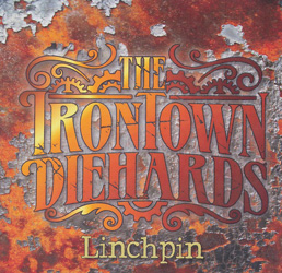 THIS WEEK I'M LISTENING TO...THE IRONTOWN DIEHARDS Linchpin (independent)