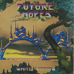 WHITE WILLOW – Future Hopes (The Laser's Edge)
